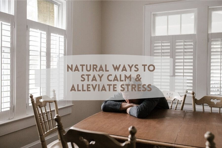 Natural ways to stay calm and alleviate stress