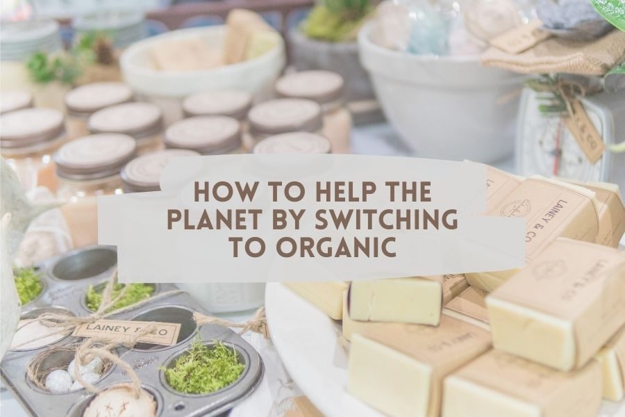 How to help the planet by switching to organic